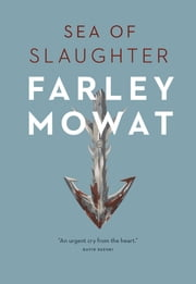 Sea of Slaughter ebook by Farley Mowat