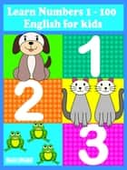 123 Learn Numbers 1-100 - English for kids ebook by Suzy Makó