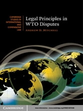 Legal Principles in WTO Disputes ebook by Professor Andrew D. Mitchell