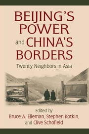 Beijing's Power and China's Borders - Twenty Neighbors in Asia ebook by Bruce Elleman,Stephen Kotkin,Clive Schofield