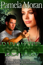 Darkwater Echoes (PSI Sentinels: Darkwater Guardians) ebook by Pamela Moran