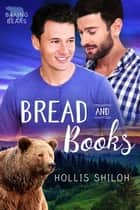 Bread and Books - Baking Bears, #3 ebook by Hollis Shiloh