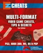 MultiFormat Video Game Cheats Tips and Secrets ebook by The Cheat Mistress