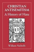 Christian Antisemitism ebook by William Nicholls