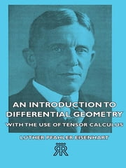 An Introduction to Differential Geometry - With the Use of Tensor Calculus ebook by Luther Pfahler Eisenhart