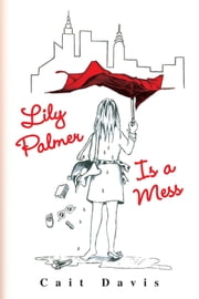 Lily Palmer is a Mess ebook by Cait Davis
