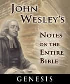 John Wesley's Notes on the Entire Bible-Genesis ebook by John Wesley