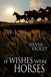 If Wishes Were Horses ebook by Silvia Violet