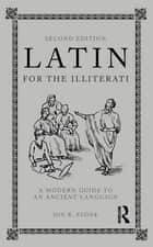 Latin for the Illiterati - A Modern Guide to an Ancient Language ebook by Jon R. Stone