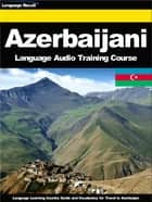 Azerbaijani Language Audio Training Course - Language Learning Country Guide and Vocabulary for Travel in Azerbaijan ebook by Language Recall