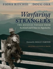 Wayfaring Strangers - The Musical Voyage from Scotland and Ulster to Appalachia ebook by Fiona Ritchie,Doug Orr,Darcy Orr