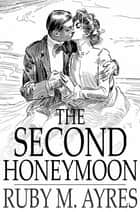The Second Honeymoon ebook by Ruby M. Ayres