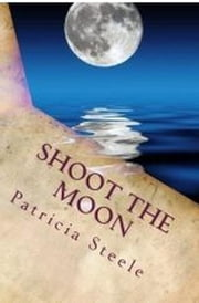 Shoot the Moon - A Callinda Beauvais Mystery Series, #1 ebook by Patricia Steele