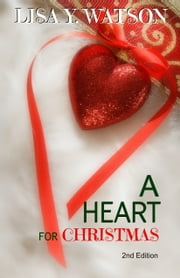 A Heart for Christmas - 2nd Edition ebook by Lisa Y. Watson