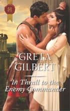 In Thrall to the Enemy Commander ebook by Greta Gilbert