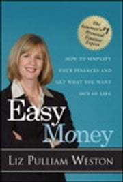 Easy Money - How to Simplify Your Finances and Get What You Want out of Life ebook by Liz Weston