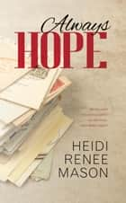 Always Hope ebook by Heidi Renee Mason