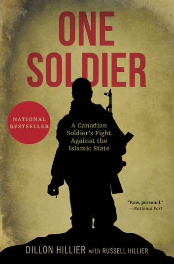 One Soldier - A Canadian Soldier's Fight Against the Islamic State ebook by Dillon Hillier,Russell Hillier