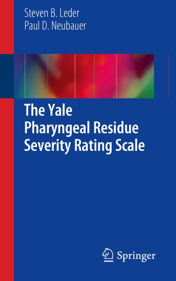 The Yale Pharyngeal Residue Severity Rating Scale ebook by Steven B. Leder,Paul D. Neubauer
