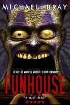 Funhouse ebook by Michael Bray
