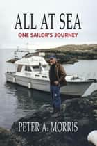 All at sea: One Sailor's Journey ebook by Peter A. Morris