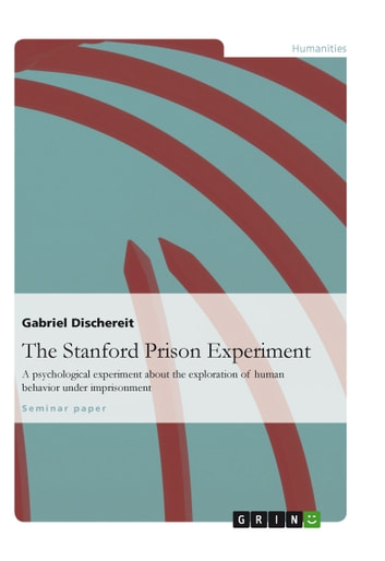 The Stanford Prison Experiment - A psychological experiment about the exploration of human behavior under imprisonment ebook by Gabriel Dischereit