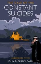 The Case of the Constant Suicides - A Gideon Fell Mystery ebook by John Dickson Carr, Robert J. Harris