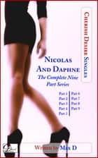 Nicolas and Daphne (The Complete Nine Part Series) ebook by Max D