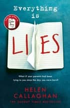 Everything Is Lies - From the Sunday Times bestselling author of Dear Amy ebook by Helen Callaghan