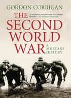 The Second World War - A Military History ebook by Gordon Corrigan