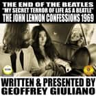 "The End Of The Beatles ""My secret Terror Of Line As A Beatle"" The John Lennon Confessions 1969 audiobook by Geoffrey Giuliano"