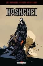 Hellboy - Dossiers secrets - Koshchei eBook by Mike Mignola, Ben Stenbeck