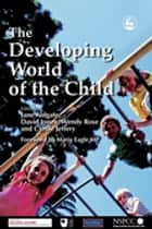 The Developing World of the Child ebook by Anna Gupta, Wendy Rose, Gillian Schofield,...