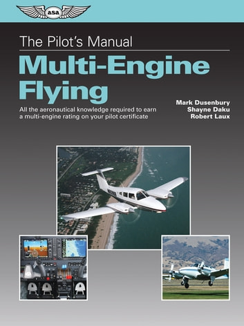 The Pilot's Manual: Multi-Engine Flying (Kindle edition) - All the aeronautical knowledge required to earn a multi-engine rating on your pilot certificate ebook by Mark Dusenbury,Shayne Daku,Robert Laux