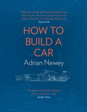 How to Build a Car: The Autobiography of the World's Greatest Formula 1 Designer ebook by Adrian Newey
