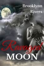 Ravaged Moon ebook by Brooklynn Rivers