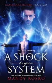 A Shock to your System - Dangerous Creatures, #2 ebook by Mandy Rosko