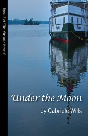 Under the Moon - Book 3 of The Muskoka Novels ebook by Gabriele Wills