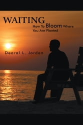 WAITING - How To Bloom Where You Are Planted ebook by Dearal L. Jordan