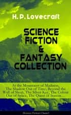 SCIENCE FICTION & FANTASY COLLECTION: At the Mountains of Madness, The Shadow Out of Time, Beyond the Wall of Sleep, The Silver Key, The Colour Out of Space, The Quest of Iranon… ebook by H. P. Lovecraft