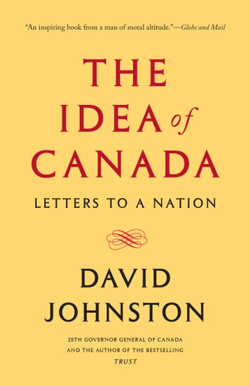 The Idea of Canada - Letters to a Nation ebook by David Johnston