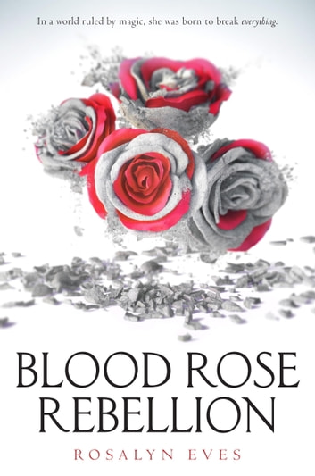 Blood Rose Rebellion ebook by Rosalyn Eves
