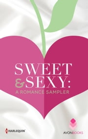 Sweet & Sexy: A Romance Sampler - Wildest Dreams\Thrill Me\Only In My Dreams\Redemption Bay\The Hotter You Burn\All of Me ebook by Robyn Carr, Susan Mallery, Darcy Burke,...