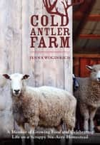Cold Antler Farm ebook by Jenna Woginrich