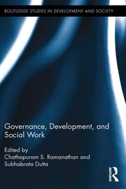 Governance, Development, and Social Work ebook by Chathapuram S. Ramanathan,Subhabrata Dutta