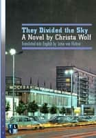 They Divided the Sky - A Novel by Christa Wolf ebook by Christa Wolf, Luise von Flotow