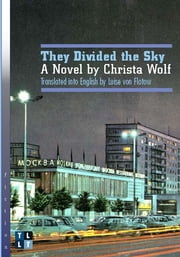 They Divided the Sky - A Novel by Christa Wolf ebook by Christa Wolf,Luise von Flotow
