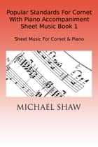 Popular Standards For Cornet With Piano Accompaniment Sheet Music Book 1 ebook by Michael Shaw