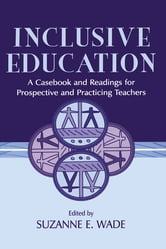 Inclusive Education - A Casebook and Readings for Prospective and Practicing Teachers ebook by