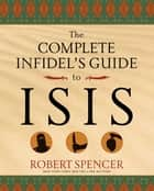 The Complete Infidel's Guide to ISIS ebook by